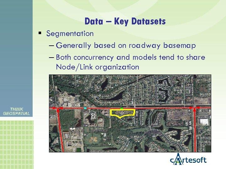 Data – Key Datasets Segmentation – Generally based on roadway basemap – Both concurrency