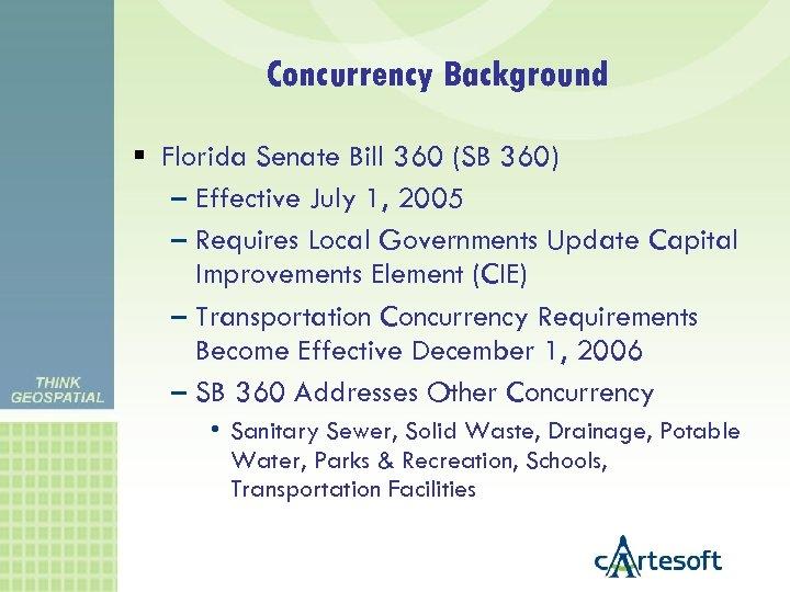 Concurrency Background Florida Senate Bill 360 (SB 360) – Effective July 1, 2005 –