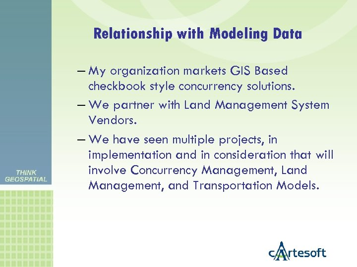 Relationship with Modeling Data – My organization markets GIS Based checkbook style concurrency solutions.
