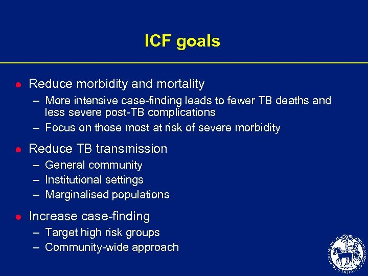 ICF goals l Reduce morbidity and mortality – More intensive case-finding leads to fewer