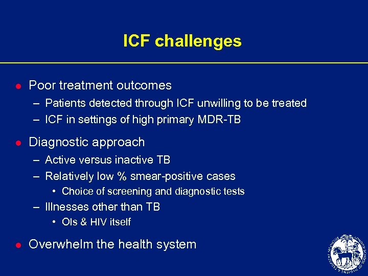 ICF challenges l Poor treatment outcomes – Patients detected through ICF unwilling to be