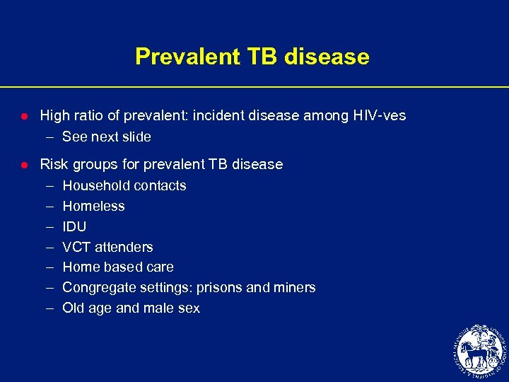 Prevalent TB disease l High ratio of prevalent: incident disease among HIV-ves – See