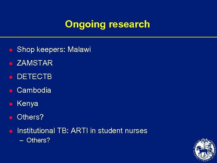 Ongoing research l Shop keepers: Malawi l ZAMSTAR l DETECTB l Cambodia l Kenya