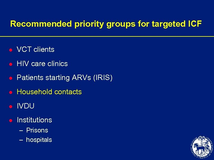 Recommended priority groups for targeted ICF l VCT clients l HIV care clinics l