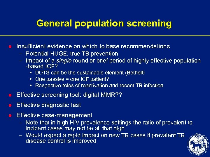 General population screening l Insufficient evidence on which to base recommendations – Potential HUGE: