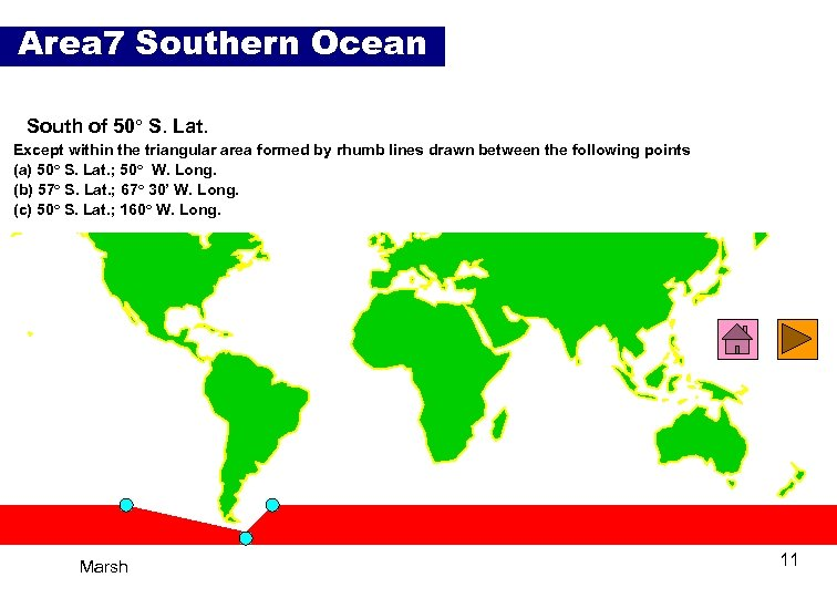 Area 7 Southern Ocean South of 50° S. Lat. Except within the triangular area