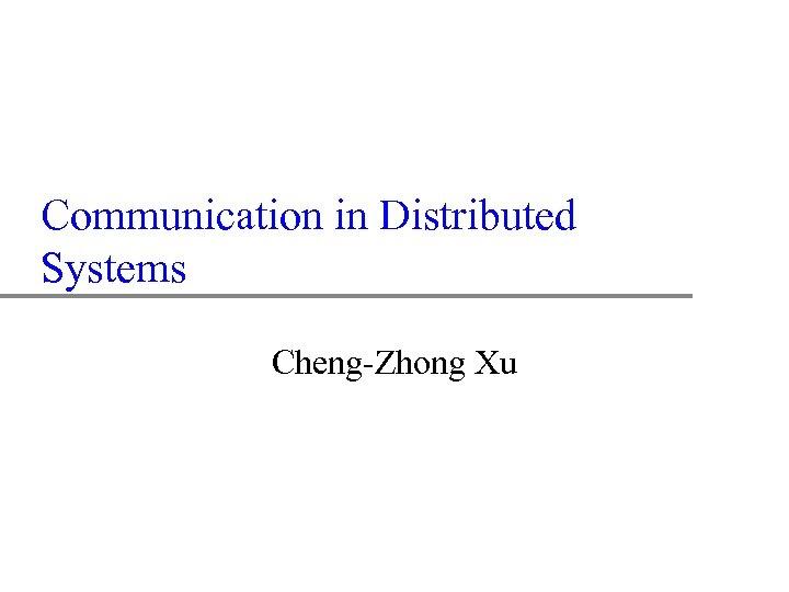 Communication in Distributed Systems Cheng-Zhong Xu