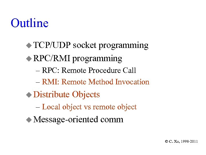 Outline u TCP/UDP socket programming u RPC/RMI programming – RPC: Remote Procedure Call –