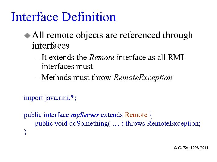 Interface Definition u All remote objects are referenced through interfaces – It extends the