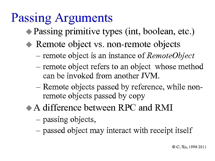 Passing Arguments u Passing primitive types (int, boolean, etc. ) u Remote object vs.