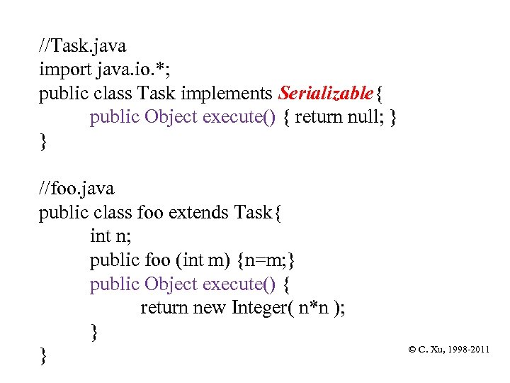 //Task. java import java. io. *; public class Task implements Serializable{ public Object execute()