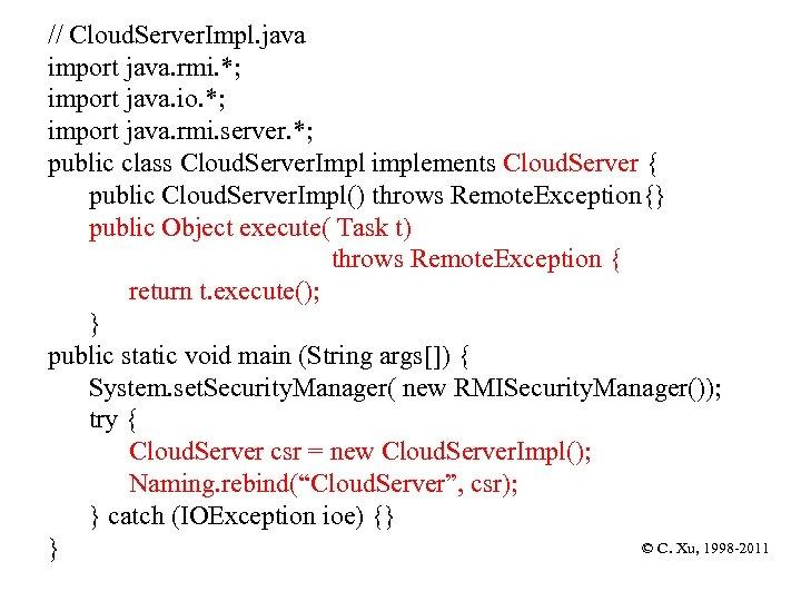 // Cloud. Server. Impl. java import java. rmi. *; import java. io. *; import