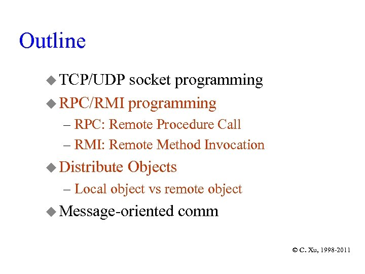 Outline u TCP/UDP socket programming u RPC/RMI programming – RPC: Remote Procedure Call –