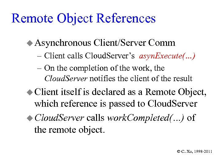 Remote Object References u Asynchronous Client/Server Comm – Client calls Cloud. Server's asyn. Execute(…)
