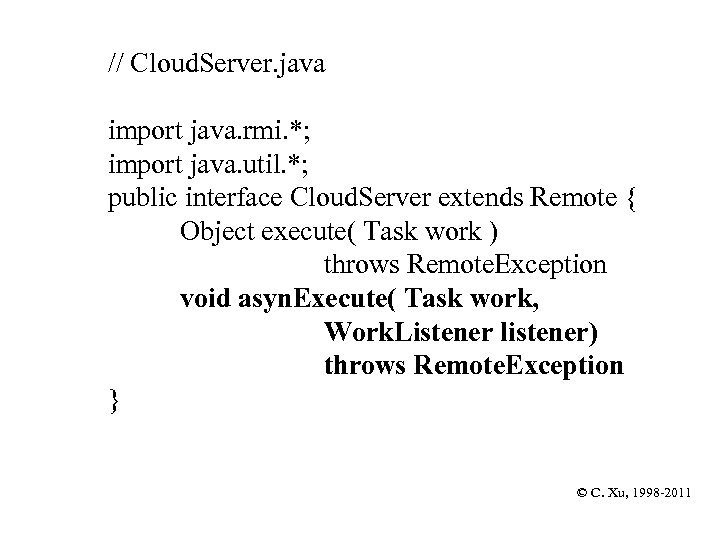 // Cloud. Server. java import java. rmi. *; import java. util. *; public interface