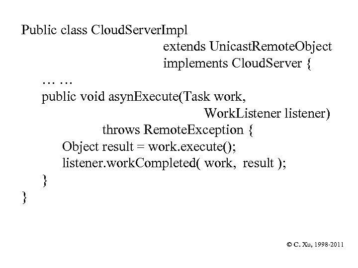 Public class Cloud. Server. Impl extends Unicast. Remote. Object implements Cloud. Server { …