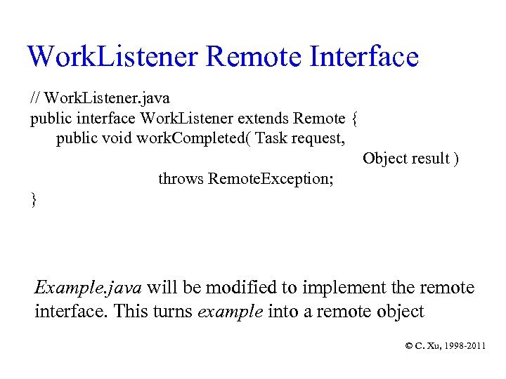 Work. Listener Remote Interface // Work. Listener. java public interface Work. Listener extends Remote