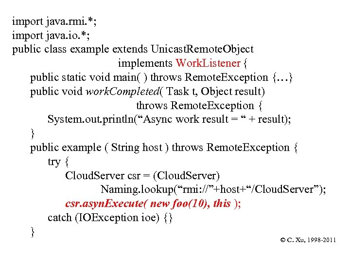 import java. rmi. *; import java. io. *; public class example extends Unicast. Remote.