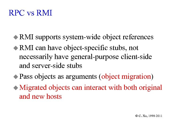 RPC vs RMI u RMI supports system-wide object references u RMI can have object-specific