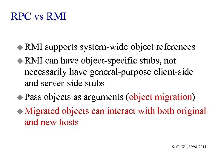 RPC vs RMI u RMI supports system-wide object references u RMI can have object-specific