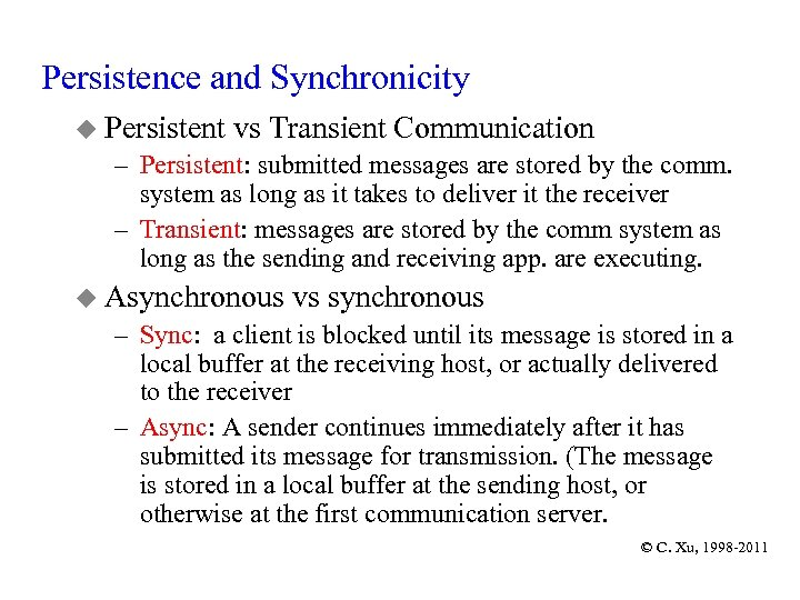 Persistence and Synchronicity u Persistent vs Transient Communication – Persistent: submitted messages are stored