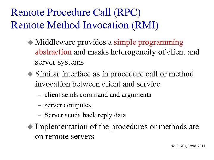 Remote Procedure Call (RPC) Remote Method Invocation (RMI) u Middleware provides a simple programming