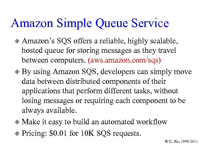 Amazon Simple Queue Service u Amazon's SQS offers a reliable, highly scalable, hosted queue