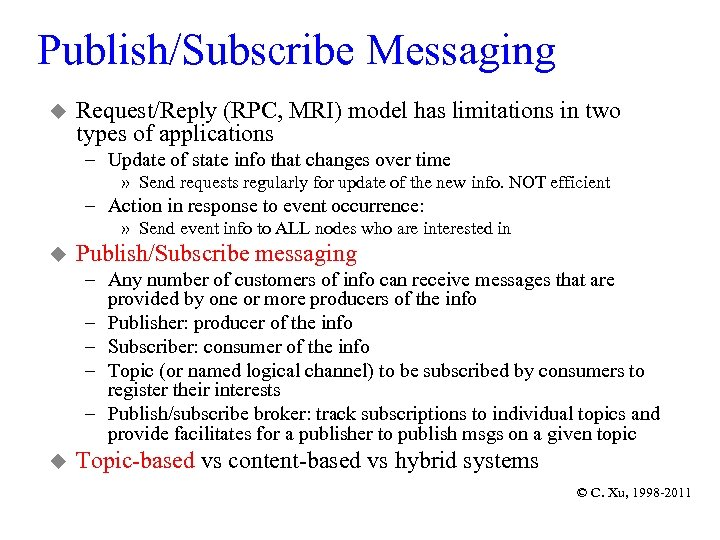Publish/Subscribe Messaging u Request/Reply (RPC, MRI) model has limitations in two types of applications