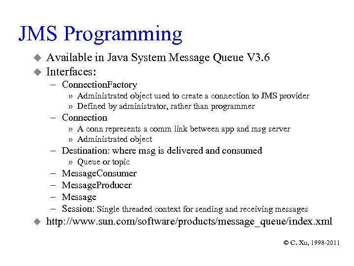 JMS Programming u u Available in Java System Message Queue V 3. 6 Interfaces:
