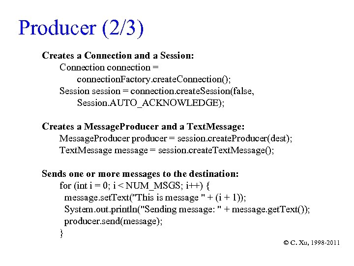 Producer (2/3) Creates a Connection and a Session: Connection connection = connection. Factory. create.