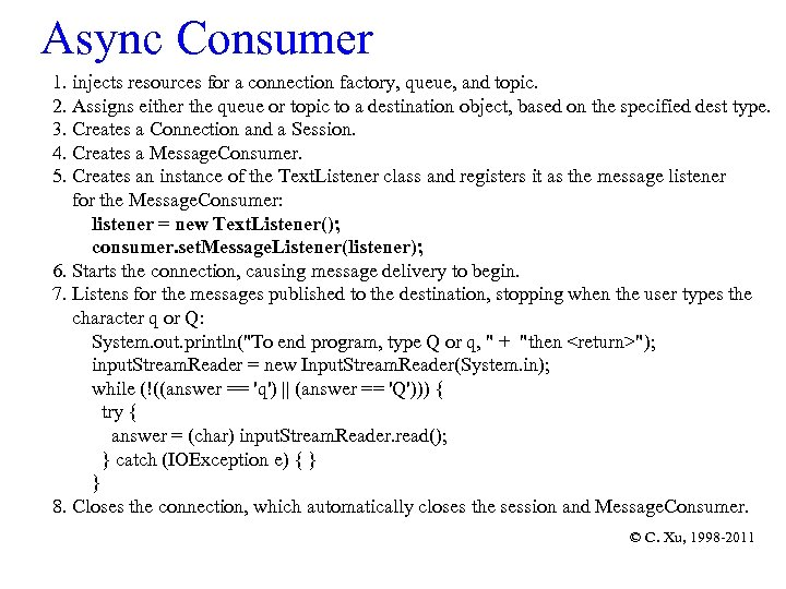Async Consumer 1. injects resources for a connection factory, queue, and topic. 2. Assigns