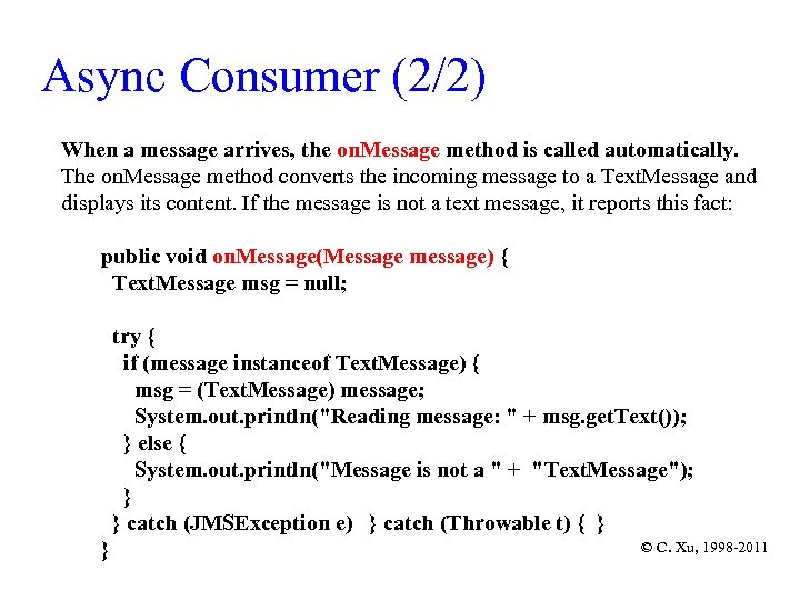 Async Consumer (2/2) When a message arrives, the on. Message method is called automatically.