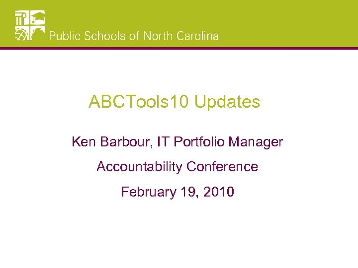 ABCTools 10 Updates Ken Barbour, IT Portfolio Manager Accountability Conference February 19, 2010
