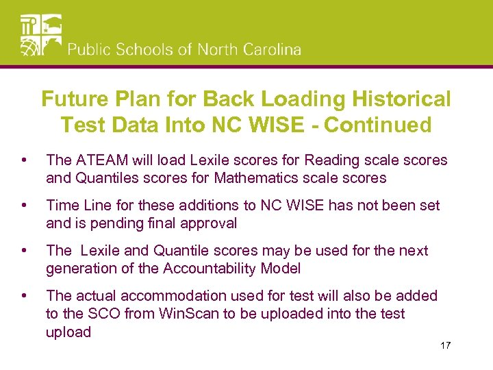 Future Plan for Back Loading Historical Test Data Into NC WISE - Continued •