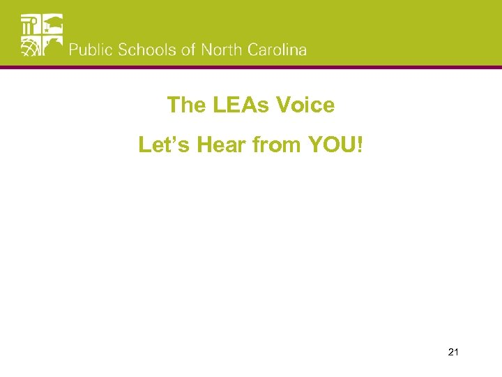 The LEAs Voice Let's Hear from YOU! 21
