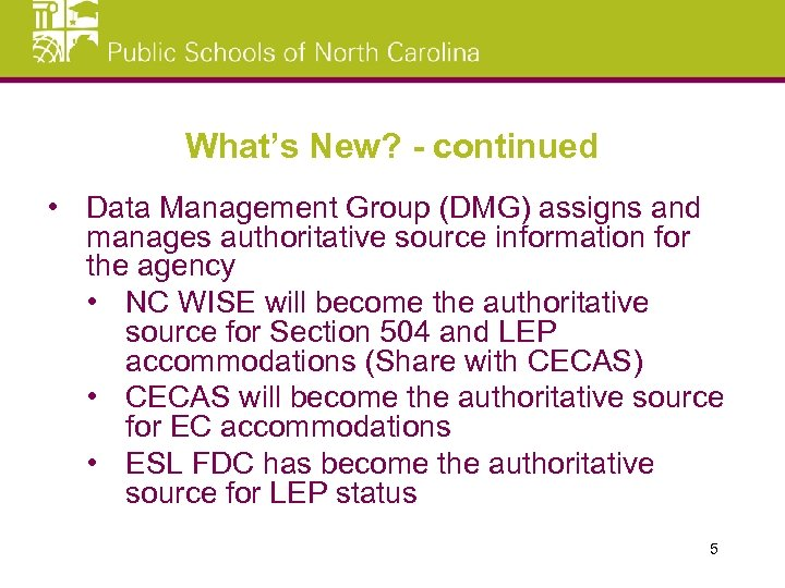 What's New? - continued • Data Management Group (DMG) assigns and manages authoritative source