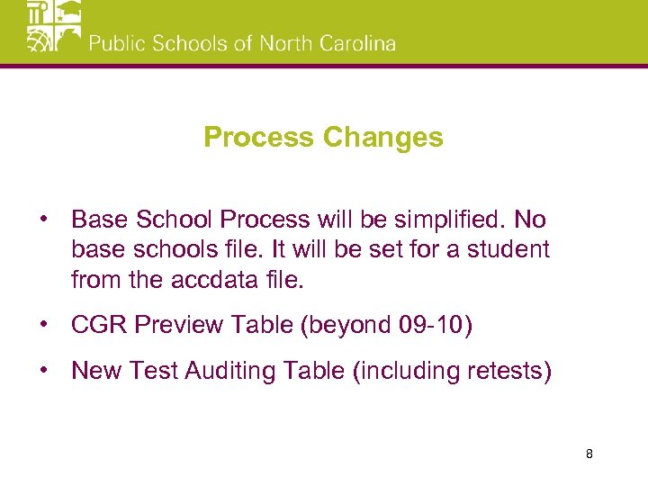 Process Changes • Base School Process will be simplified. No base schools file. It