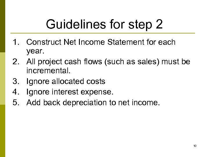 Guidelines for step 2 1. Construct Net Income Statement for each year. 2. All