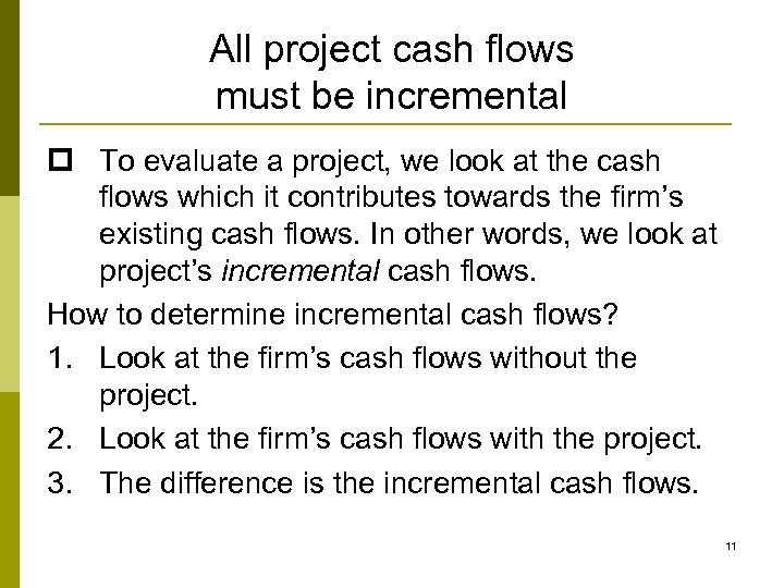 All project cash flows must be incremental p To evaluate a project, we look