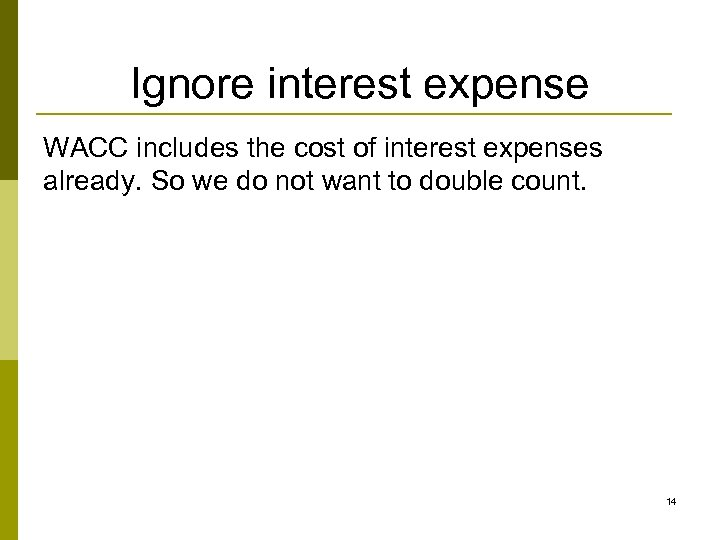 Ignore interest expense WACC includes the cost of interest expenses already. So we do
