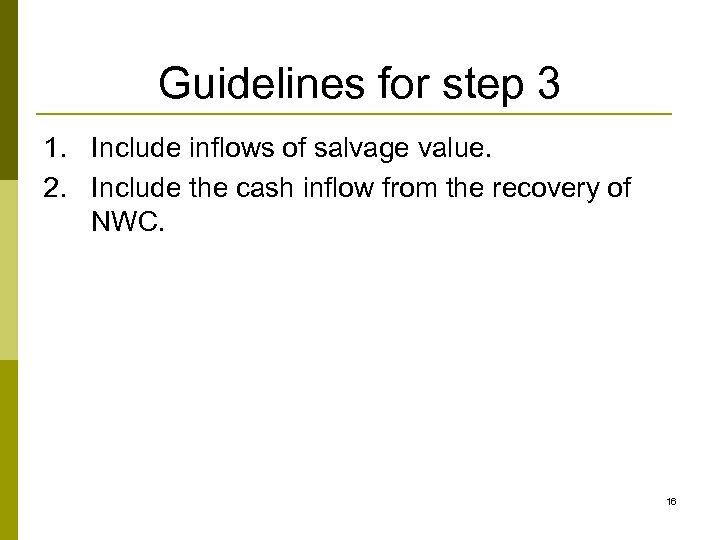 Guidelines for step 3 1. Include inflows of salvage value. 2. Include the cash
