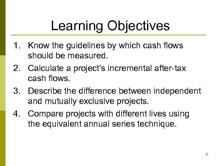 Learning Objectives 1. Know the guidelines by which cash flows should be measured. 2.