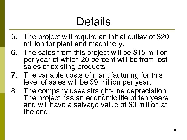 Details 5. The project will require an initial outlay of $20 million for plant