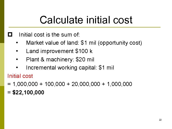 Calculate initial cost p Initial cost is the sum of: • Market value of