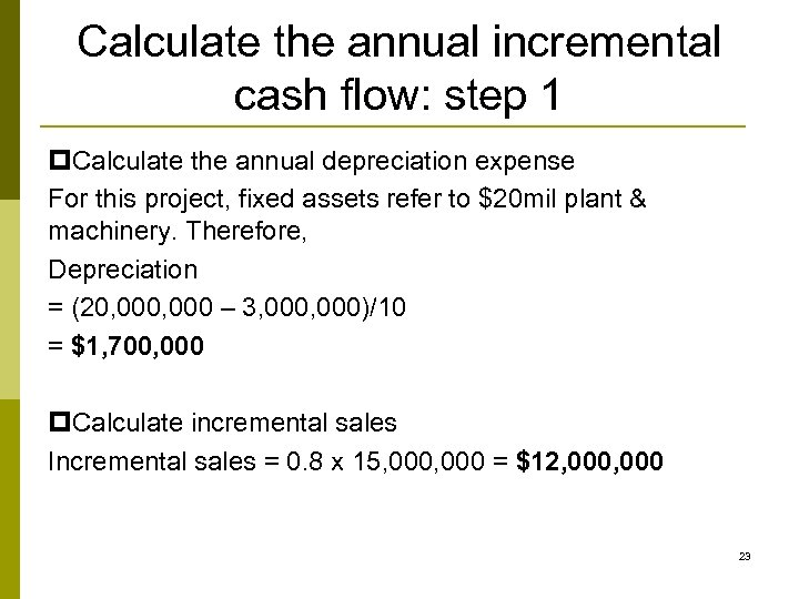 Calculate the annual incremental cash flow: step 1 p. Calculate the annual depreciation expense