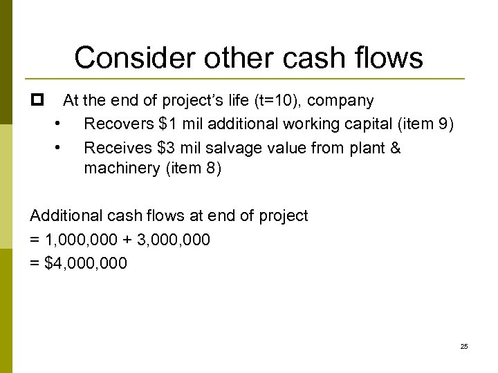 Consider other cash flows p At the end of project's life (t=10), company •