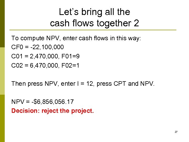 Let's bring all the cash flows together 2 To compute NPV, enter cash flows