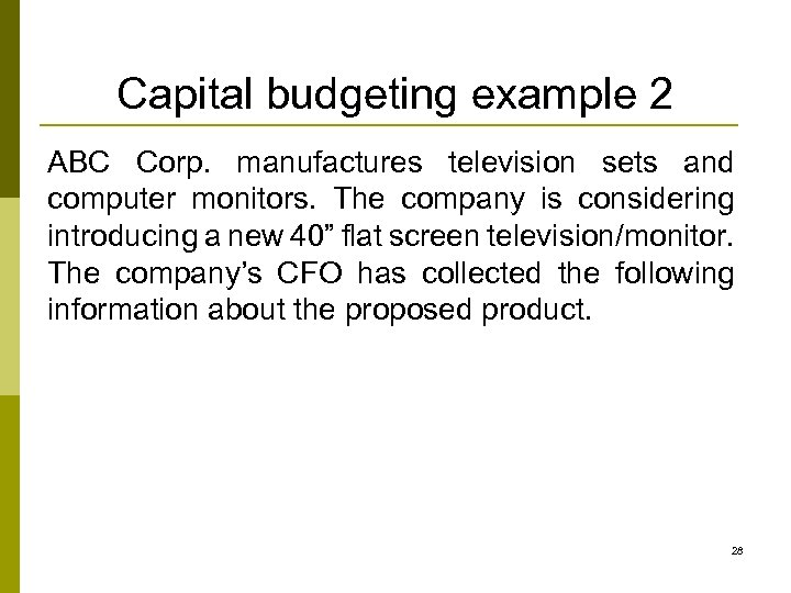 Capital budgeting example 2 ABC Corp. manufactures television sets and computer monitors. The company