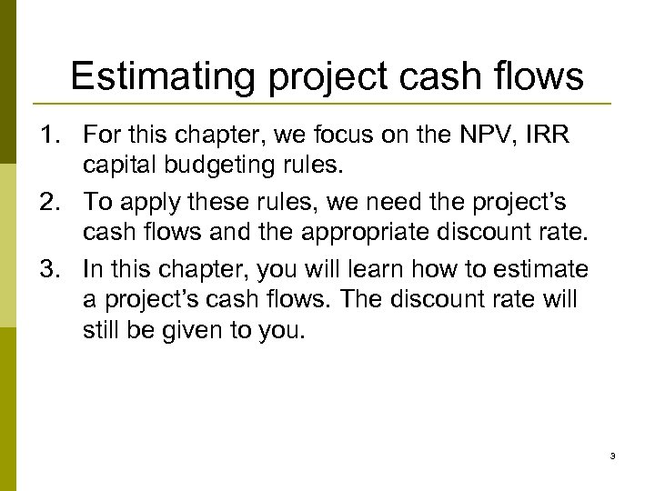Estimating project cash flows 1. For this chapter, we focus on the NPV, IRR