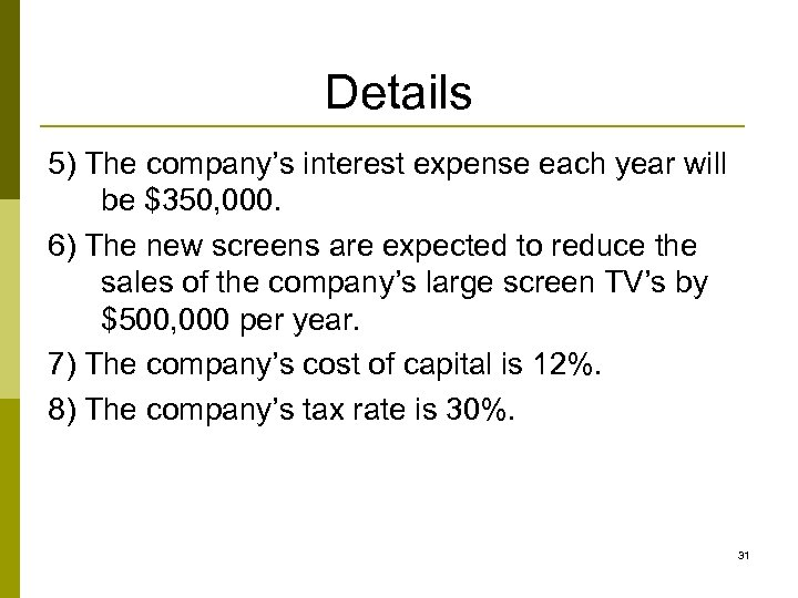 Details 5) The company's interest expense each year will be $350, 000. 6) The